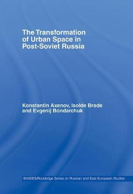 The Transformation of Urban Space in Post-Soviet Russia - BASEES/Routledge Series on Russian and East European Studies (Hardback)
