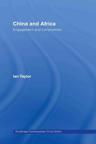 China and Africa: Engagement and Compromise - Routledge Contemporary China Series (Hardback)