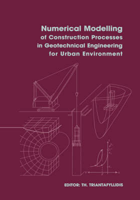 Numerical Modelling of Construction Processes in Geotechnical Engineering for Urban Environment: Proceedings of the International Conference on Numerical Simulation of Construction Processes in Geotechnical Engineering for Urban Environment, 23-24 March 2006, Bochum, Germany (Hardback)