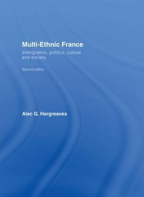 Multi-Ethnic France: Immigration, Politics, Culture, and Society (Hardback)