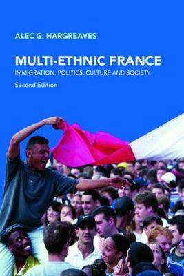 Multi-Ethnic France: Immigration, Politics, Culture and Society (Paperback)