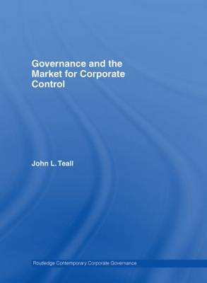 Governance and the Market for Corporate Control - Routledge Contemporary Corporate Governance (Hardback)