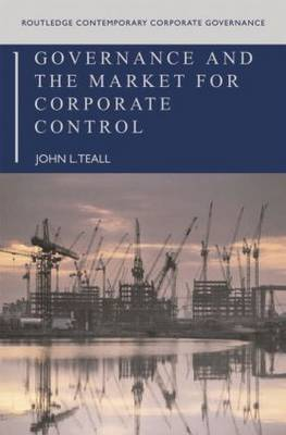 Governance and the Market for Corporate Control - Routledge Contemporary Corporate Governance (Paperback)