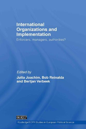 International Organizations and Implementation: Enforcers, Managers, Authorities? - Routledge/ECPR Studies in European Political Science (Hardback)
