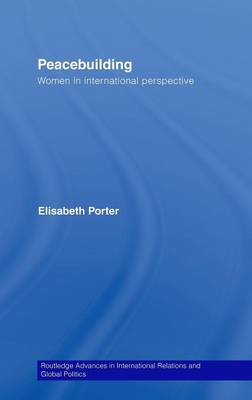 Peacebuilding: Women in International Perspective - Routledge Advances in International Relations and Global Politics (Hardback)