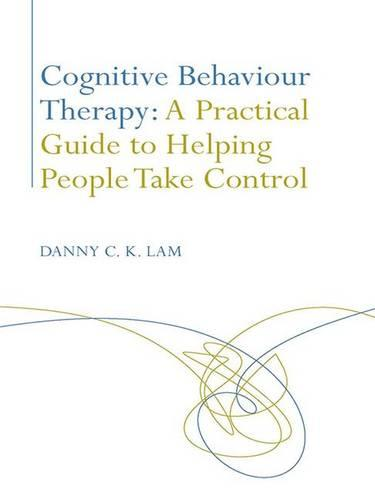 Cognitive Behaviour Therapy: A Practical Guide to Helping People Take Control (Hardback)
