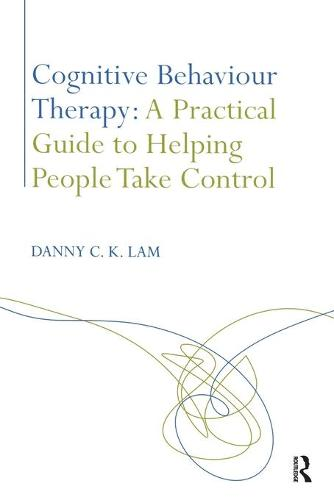Cognitive Behaviour Therapy: A Practical Guide to Helping People Take Control (Paperback)