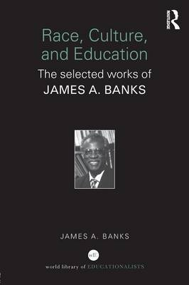 Race, Culture, and Education: The Selected Works of James A. Banks (Paperback)