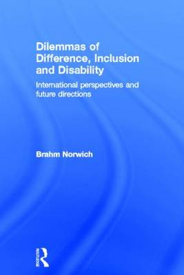 Dilemmas of Difference, Inclusion and Disability: International Perspectives and Future Directions (Hardback)