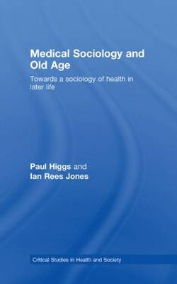 Medical Sociology and Old Age: Towards a sociology of health in later life - Critical Studies in Health and Society (Hardback)