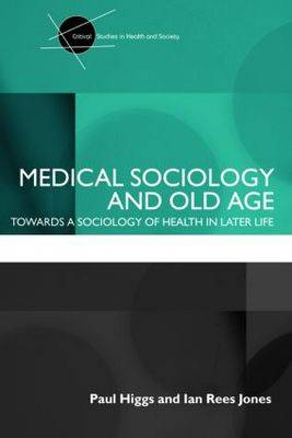 Medical Sociology and Old Age: Towards a sociology of health in later life - Critical Studies in Health and Society (Paperback)