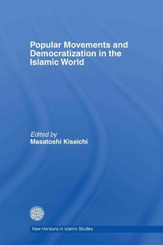 Popular Movements and Democratization in the Islamic World - New Horizons in Islamic Studies (Hardback)