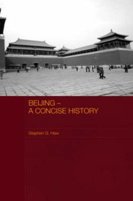 Beijing - A Concise History - Routledge Studies in the Modern History of Asia (Paperback)
