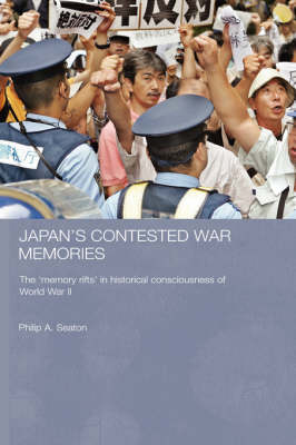Japan's Contested War Memories: The 'Memory Rifts' in Historical Consciousness of World War II (Hardback)