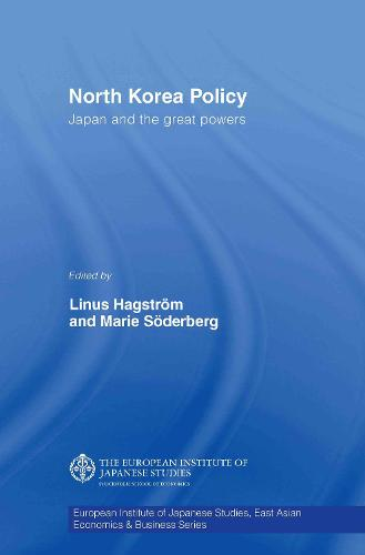 North Korea Policy: Japan and the Great Powers - European Institute of Japanese Studies East Asian Economics and Business Series (Hardback)