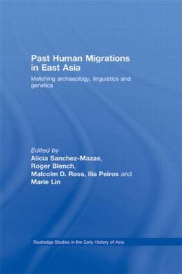 Past Human Migrations in East Asia: Matching Archaeology, Linguistics and Genetics - Routledge Studies in the Early History of Asia (Hardback)
