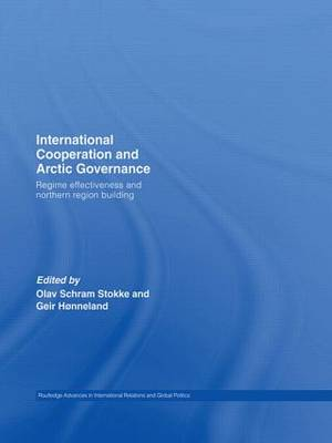 International Cooperation and Arctic Governance: Regime Effectiveness and Northern Region Building - Routledge Advances in International Relations and Global Politics (Hardback)