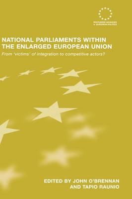 National Parliaments within the Enlarged European Union: From 'Victims' of Integration to Competitive Actors? - Routledge Advances in European Politics (Hardback)