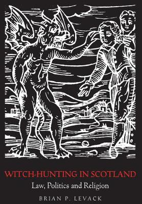 Witch-Hunting in Scotland: Law, Politics and Religion (Hardback)