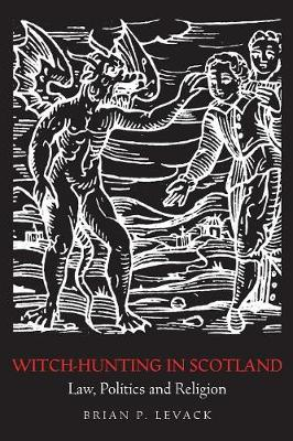 Witch-Hunting in Scotland: Law, Politics and Religion (Paperback)