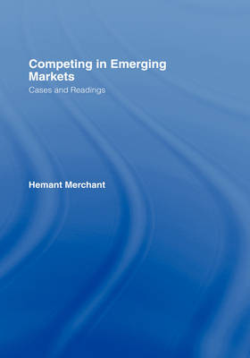 Competing in Emerging Markets: Cases and Readings (Hardback)