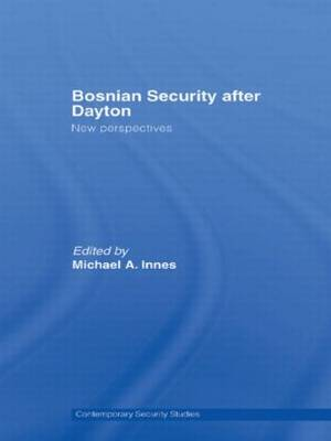 Bosnian Security after Dayton: New Perspectives - Contemporary Security Studies (Hardback)