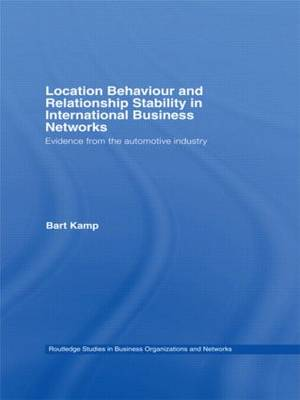 Location Behaviour and Relationship Stability in International Business Networks: Evidence from the Automotive Industry - Routledge Studies in Business Organizations and Networks (Hardback)