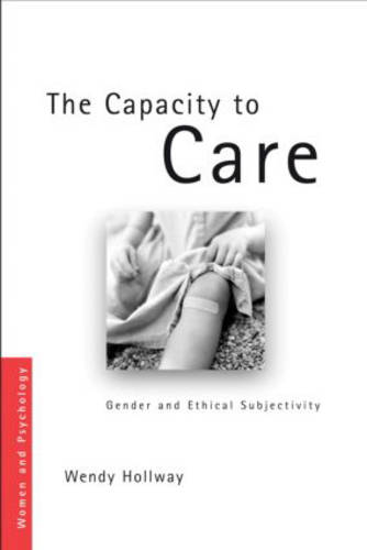 The Capacity to Care: Gender and Ethical Subjectivity - Women and Psychology (Hardback)