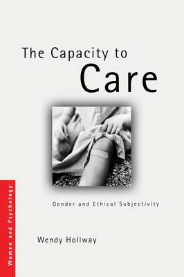 The Capacity to Care: Gender and Ethical Subjectivity - Women and Psychology (Paperback)