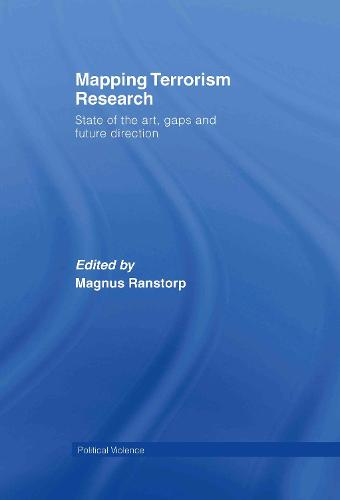 Mapping Terrorism Research: State of the Art, Gaps and Future Direction - Political Violence (Hardback)