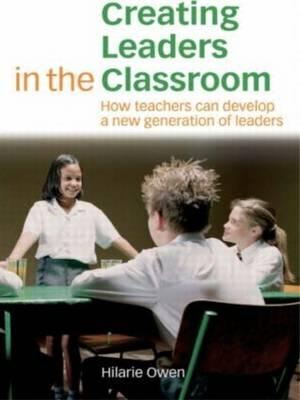 Creating Leaders in the Classroom: How Teachers Can Develop a New Generation of Leaders (Paperback)