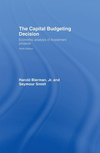 The Capital Budgeting Decision, Ninth Edition: Economic Analysis of Investment Projects (Hardback)
