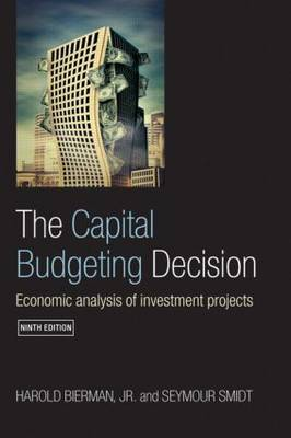 The Capital Budgeting Decision, Ninth Edition: Economic Analysis of Investment Projects (Paperback)
