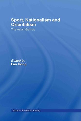 Sport, Nationalism and Orientalism - Sport in the Global Society (Hardback)