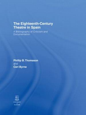 The Eighteenth-Century Theatre in Spain: A Bibliography of Criticism and Documentation (Hardback)