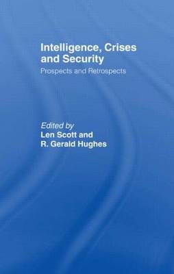 Intelligence, Crises and Security: Prospects and Retrospects - Studies in Intelligence (Hardback)