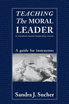 Teaching The Moral Leader: A Literature-based Leadership Course: A Guide for Instructors (Paperback)