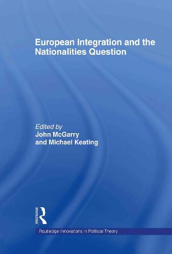 European Integration and the Nationalities Question - Routledge Innovations in Political Theory (Hardback)