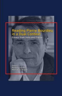 Reading Pierre Bourdieu in a Dual Context: Essays from India and France (Hardback)