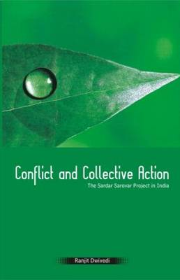 Conflict and Collective Action: The Sardar Sarovar Project in India (Hardback)
