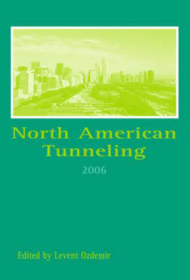 North American Tunneling 2006: Proceedings of the North American Tunneling Conference 2006, Chicago, USA, 10-15 June 2006