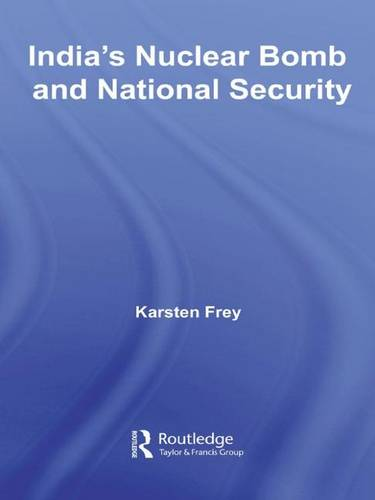 India's Nuclear Bomb and National Security - Routledge Advances in South Asian Studies (Hardback)