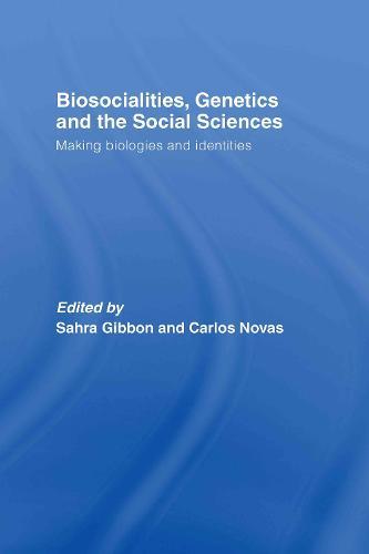 Biosocialities, Genetics and the Social Sciences: Making Biologies and Identities (Hardback)