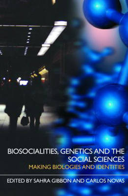 Biosocialities, Genetics and the Social Sciences: Making Biologies and Identities (Paperback)