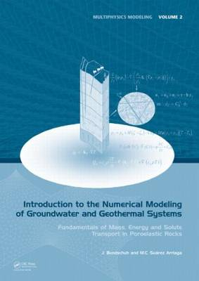 Introduction to the Numerical Modeling of Groundwater and Geothermal Systems: Fundamentals of Mass, Energy and Solute Transport in Poroelastic Rocks - Multiphysics Modeling (Hardback)