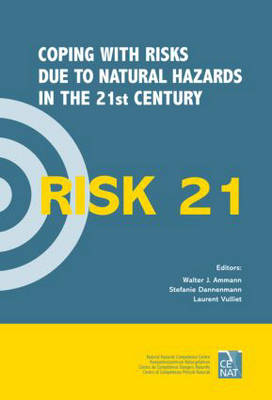 RISK21 - Coping with Risks due to Natural Hazards in the 21st Century: Proceedings of the RISK21 Workshop, Monte Verita, Ascona, Switzerland, 28 November - 3 December 2004 (Hardback)