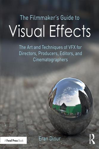 The Filmmaker's Guide to Visual Effects: The Art and Technique of VFX for Directors, Producers, Editors and Cinematographers (Hardback)