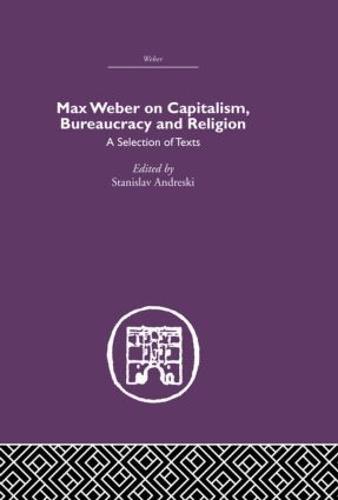 Max Weber on Capitalism, Bureaucracy and Religion (Hardback)