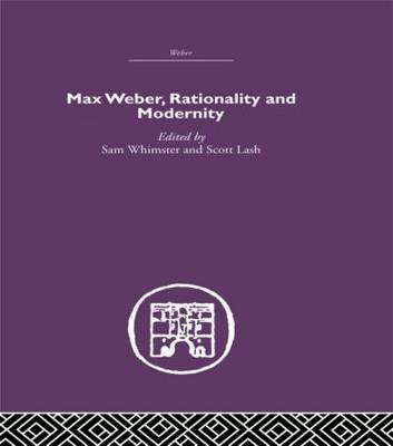 Max Weber, Rationality and Modernity (Hardback)
