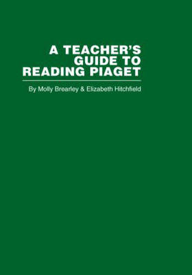 A Teacher's Guide to Reading Piaget (Hardback)
